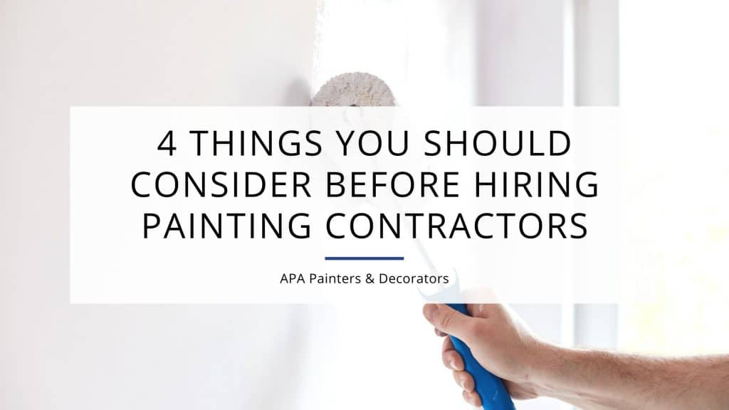 4 Things You Should Consider Before Hiring Painting Contractors