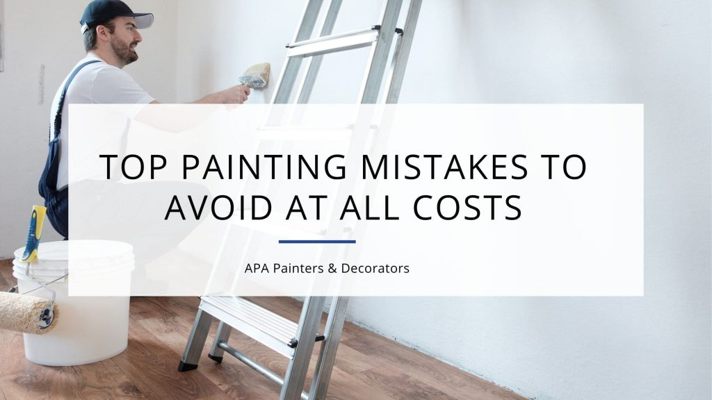 Top Painting Mistakes To Avoid At All Costs